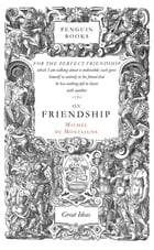 On Friendship by Michel de Montaigne