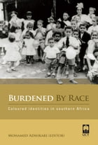 Burdened By Race: Coloured Identities in Southern Africa by Mohamed Adhikari