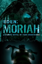 Moriah (Eden Book 4) by Tony Monchinski