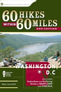 60 Hikes Within 60 Miles: Washington, D.C.: Includes Suburban and Outlying Areas of Maryland and…