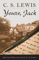 Yours, Jack: Spiritual Direction from C.S. Lewis by C. S. Lewis