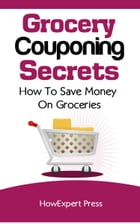 Grocery Couponing Secrets: How To Save Money on Groceries by HowExpert