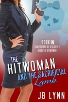 The Hitwoman and the Sacrificial Lamb by JB Lynn