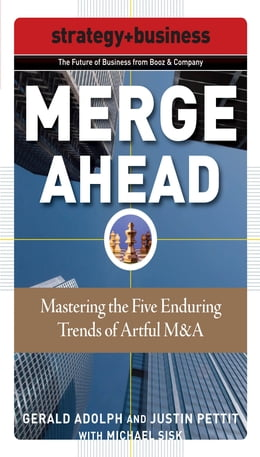 Book Merge Ahead: Mastering the Five Enduring Trends of Artful M&A by Gerald Adolph