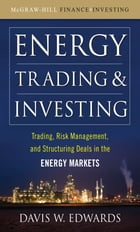 Energy Trading and Investing: Trading, Risk Management and Structuring Deals in the Energy Market by Davis W. Edwards