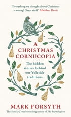 A Christmas Cornucopia: The Hidden Stories Behind Our Yuletide Traditions by Mark Forsyth