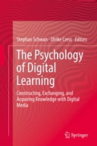 The Psychology of Digital Learning: Constructing, Exchanging, and Acquiring Knowledge with Digital Media by Stephan Schwan