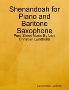 Shenandoah for Piano and Baritone Saxophone - Pure Sheet Music By Lars Christian Lundholm by Lars Christian Lundholm