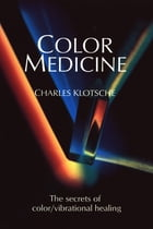 Color Medicine: The Secrets of Color/Vibrational Healing by Charles Klotsche