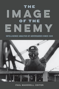 The Image of the Enemy: Intelligence Analysis of Adversaries since 1945