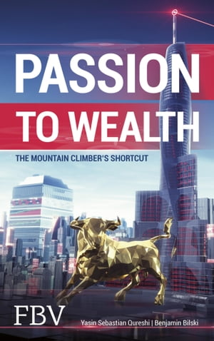 Passion to Wealth: The Mountain Climber's Shortcut by Yasin Sebastian Qureshi