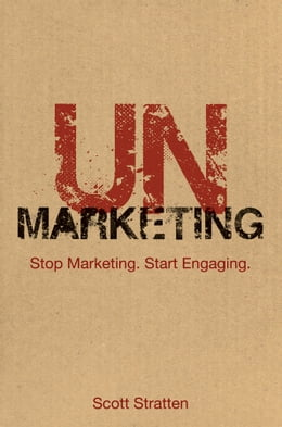 Book UnMarketing: Stop Marketing. Start Engaging by Scott Stratten