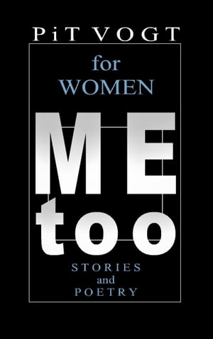 Mee too - for Women: Stories and Poetry by Pit Vogt