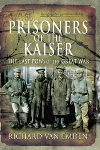 Prisoners of the Kaiser: The Last POW's of the Great War