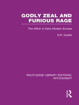 Godly Zeal and Furious Rage (RLE Witchcraft) The Witch in Early Modern Europe