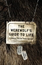 The Werewolf's Guide to Life: A Manual for the Newly Bitten by Ritch Duncan