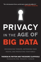 Privacy in the Age of Big Data: Recognizing Threats, Defending Your Rights, and Protecting Your…