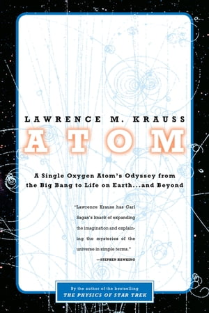 Atom An Odyssey from the Big Bang to Life on Earth...and Beyond