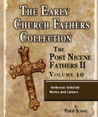 Early Church Fathers - Post Nicene Fathers II - Volume 10 - Ambrose: Selected Works and Letters by Philip Schaff