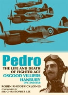 Pedro: The Life and Death of Fighter Ace Osgood Villiers Hanbury, DFC and Bar