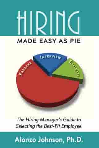 Hiring Made Easy as PIE: The Hiring Manager's Guide to Selecting the Best-Fit Employee by Alonzo Johnson