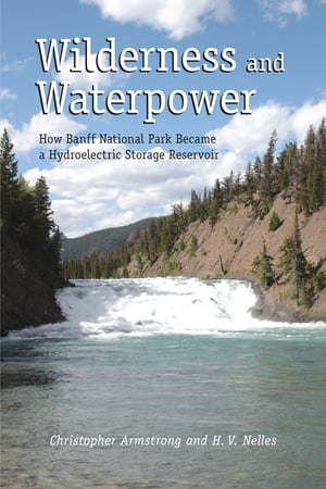 Wilderness and Waterpower How Banff National Park Became a Hydro-Electric Storage Reservoir