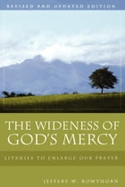 The Wideness of God's Mercy, Revised and Updated Edition: Litanies to Enlarge Our Prayer by Jeffery W. Rowthorn