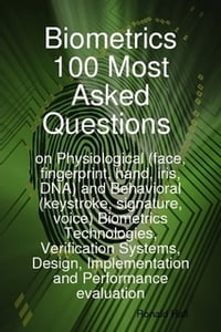 Biometrics 100 Most asked Questions on Physiological (face, fingerprint, hand, iris, DNA) and…