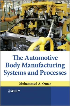 The Automotive Body Manufacturing Systems and Processes