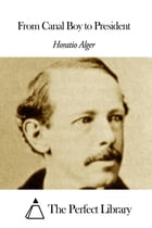 From Canal Boy to President by Horatio Alger Jr.