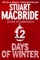 Twelve Days of Winter: Crime at Christmas (short stories) by Stuart MacBride