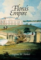 Flora's Empire: British Gardens in India by Eugenia W. Herbert