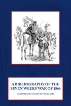 Bibliography of the Seven Weeks' War of 1866 by Stuart Sutherland