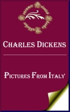 Pictures from Italy (Annotated) by Charles Dickens