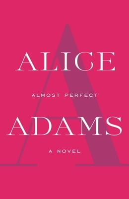 Book Almost Perfect: A Novel by Alice Adams