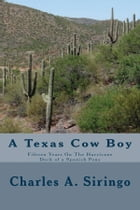 A Texas Cow Boy (Illustrated Edition): Fifteen Years On The Hurricane Deck of a Spanish Pony by Charles A. Siringo