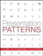 Presentation Patterns: Techniques for Crafting Better Presentations by Neal Ford