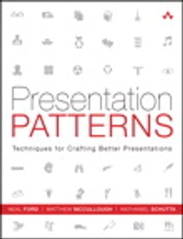 Book Presentation Patterns: Techniques for Crafting Better Presentations by Neal Ford