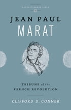 Jean Paul Marat: Tribune of the French Revolution by Clifford D. Conner
