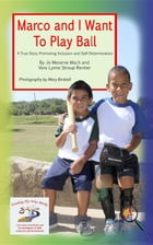 Marco and I Want To Play Ball: A True Story Promoting Inclusion and Self-Determination by Jo Meserve Mach