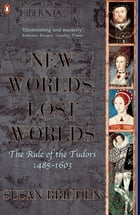 The Penguin History of Britain: New Worlds, Lost Worlds:The Rule of the Tudors 1485-1630 by Susan Brigden