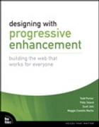 Designing with Progressive Enhancement: Building the Web that Works for Everyone by Todd Parker