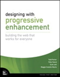 Designing with Progressive Enhancement: Building the Web that Works for Everyone