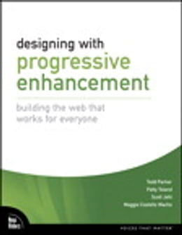 Book Designing with Progressive Enhancement: Building the Web that Works for Everyone by Todd Parker