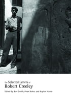 The Selected Letters of Robert Creeley by Robert Creeley