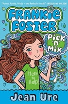 Pick 'n' Mix (Frankie Foster, Book 2) by Jean Ure