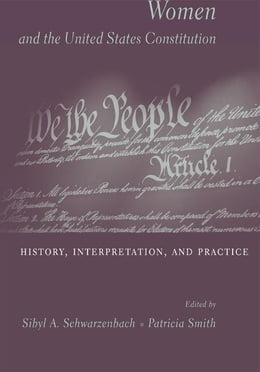Book Women and the U.S. Constitution: History, Interpretation, and Practice by Sibyl A. Schwarzenbach
