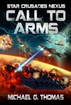 Call to Arms (Star Crusades Nexus, Book 6) by Michael G. Thomas