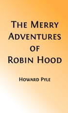 The Merry Adventures of Robin Hood (Illustrated Edition) by Howard Pyle