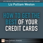 How to Get the Best of Your Credit Cards by Liz Weston